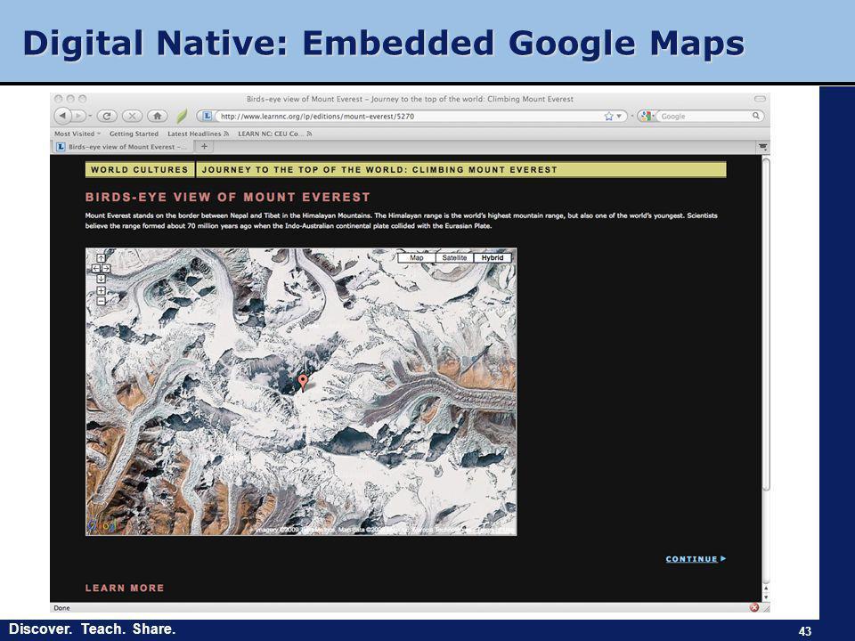Discover. Teach. Share. Digital Native: Embedded Google Maps 43