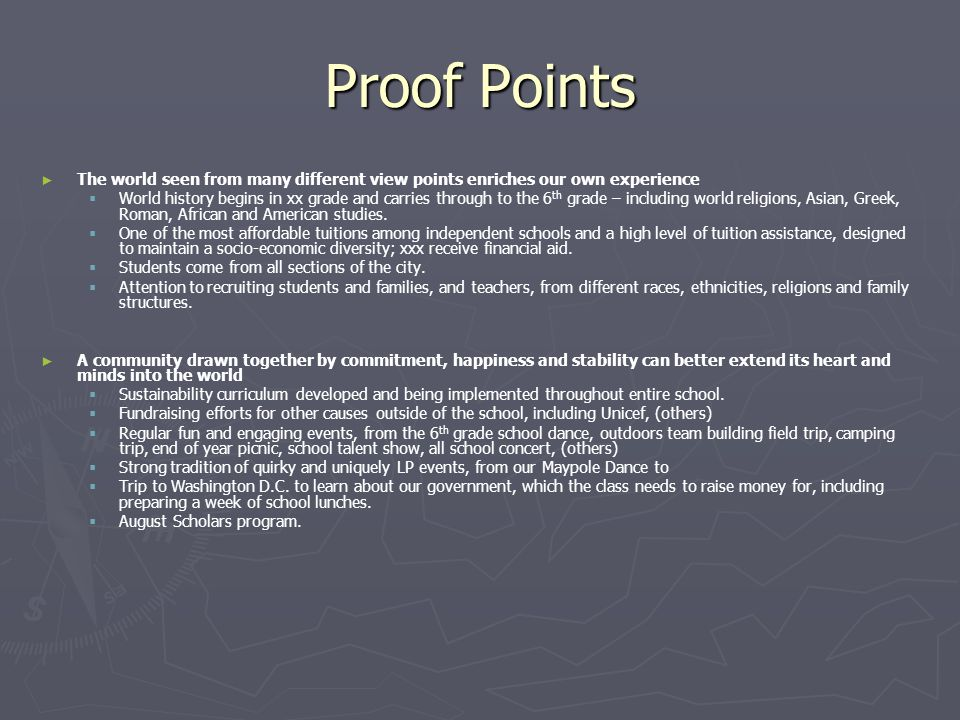 Proof Points ► ► The world seen from many different view points enriches our own experience   World history begins in xx grade and carries through to the 6 th grade – including world religions, Asian, Greek, Roman, African and American studies.