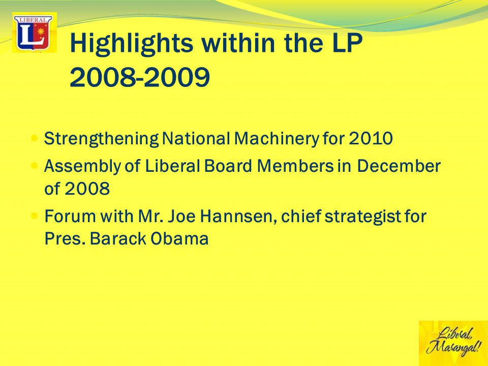 Highlights within the LP 2008-2009 Strengthening National Machinery for 2010 Assembly of Liberal Board Members in December of 2008 Forum with Mr.