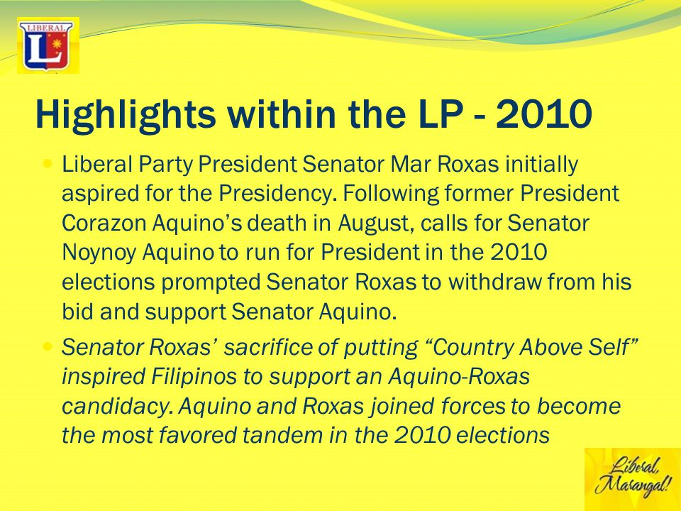 Highlights within the LP - 2010 Liberal Party President Senator Mar Roxas initially aspired for the Presidency.