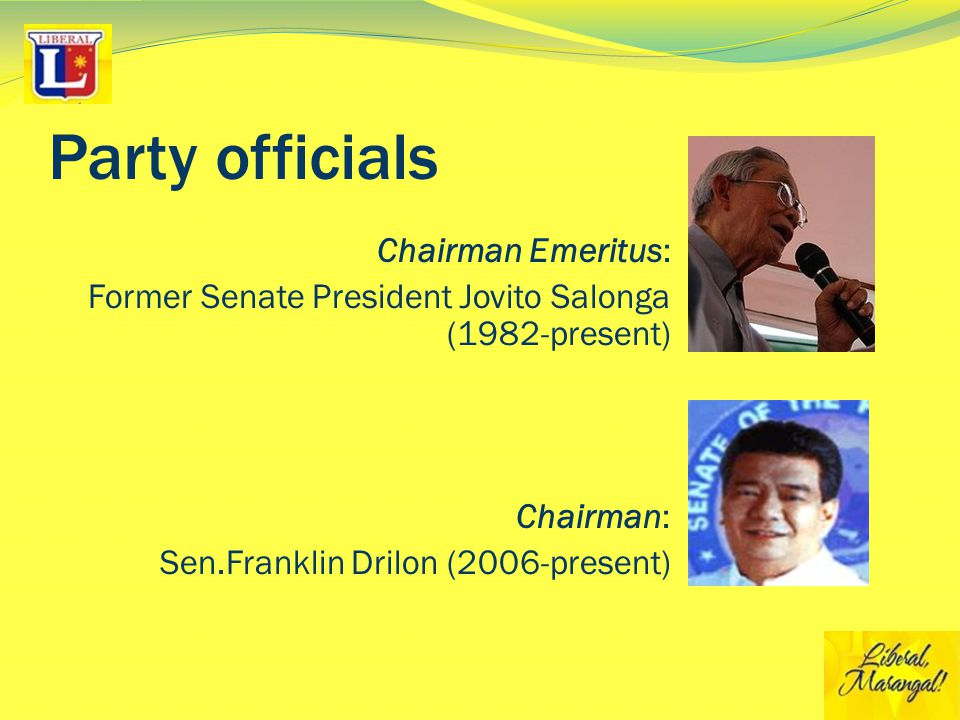 Party officials President: Former Sen.Manuel Roxas II (present) Executive Vice President: H.E.