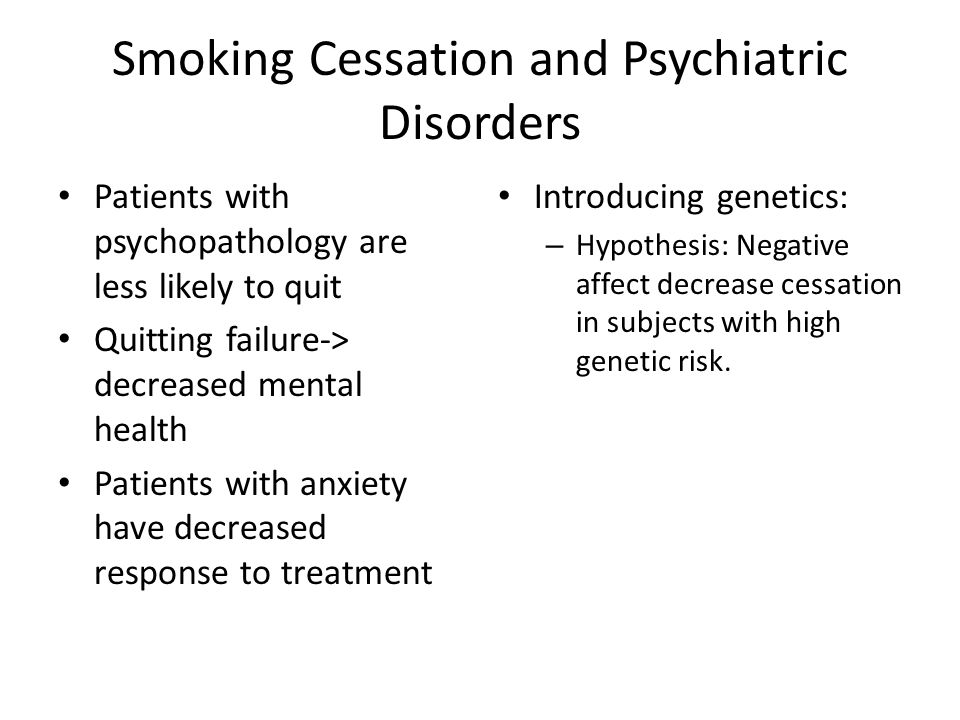 Smoking Cessation and Psychiatric Disorders Patients with psychopathology are less likely to quit Quitting failure-> decreased mental health Patients