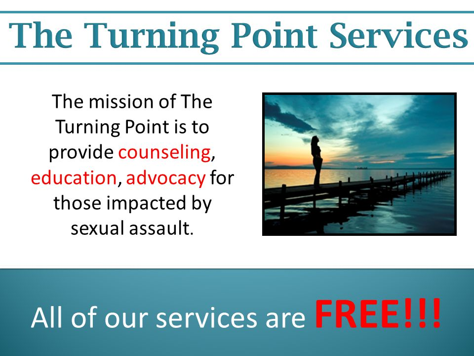 The Turning Point Rape Crisis Center of Collin County Counseling Education Advocacy The Turning Point 24 Hour Crisis Hotline 1-80-886-7273 For more information go to www.theturningpoint.org