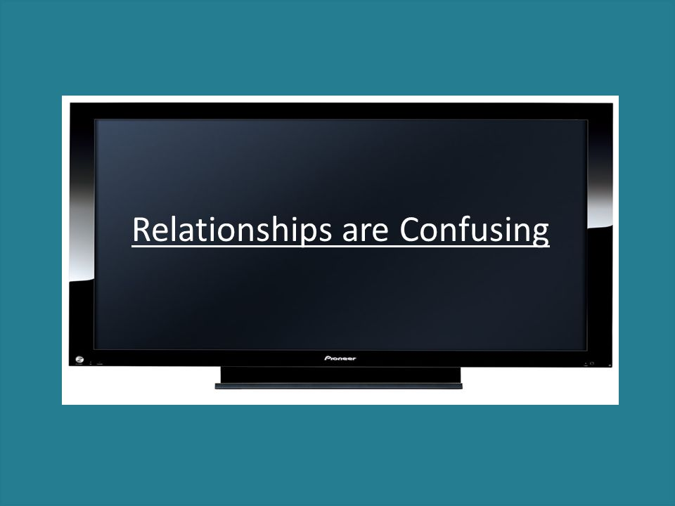 Relationships are Confusing