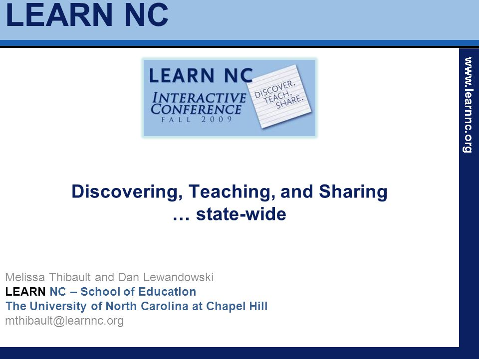 LEARN NC www.learnnc.org Discovering, Teaching, and Sharing … state-wide Melissa Thibault and Dan Lewandowski LEARN NC – School of Education The University of North Carolina at Chapel Hill mthibault@learnnc.org