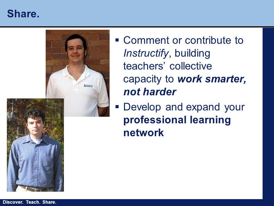 Discover. Teach. Share. Share.
