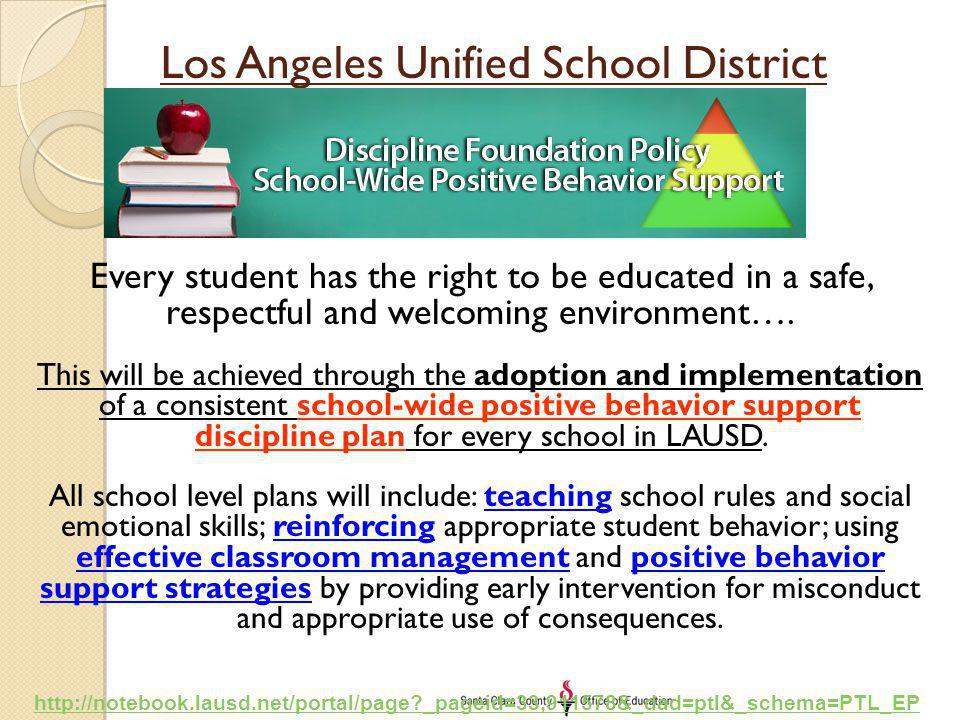 Los Angeles Unified School District Discipline Policy Every student has the right to be educated in a safe, respectful and welcoming environment…. Thi