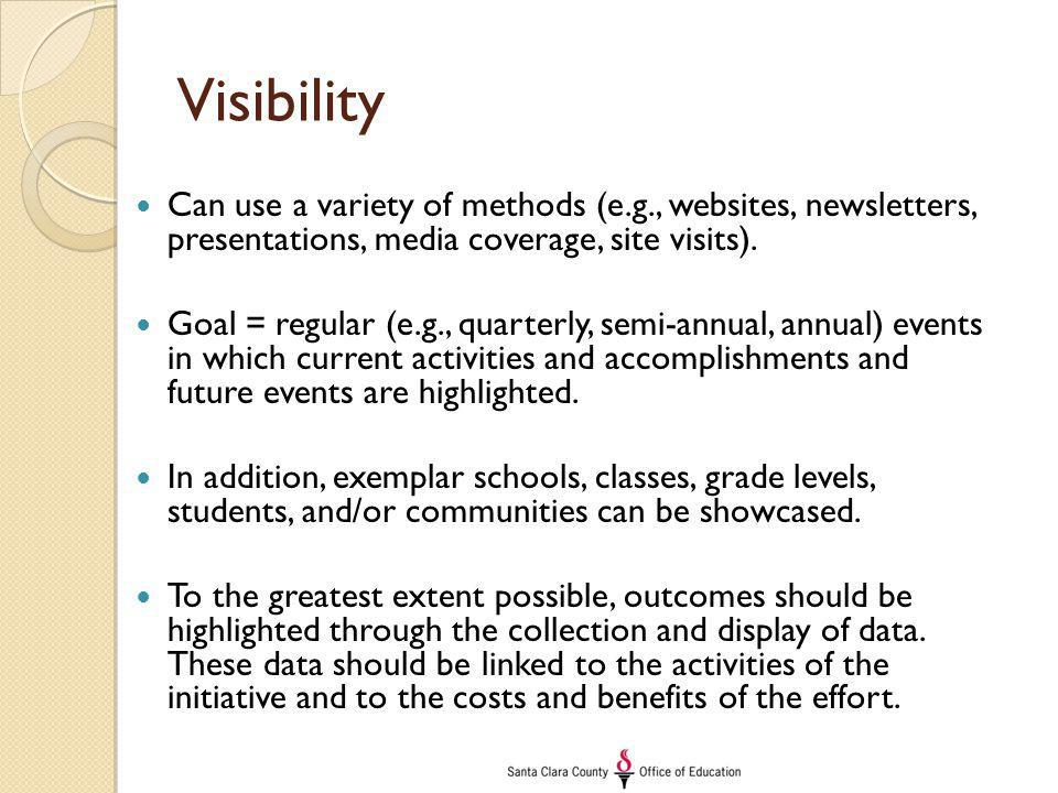 Visibility Can use a variety of methods (e.g., websites, newsletters, presentations, media coverage, site visits). Goal = regular (e.g., quarterly, se