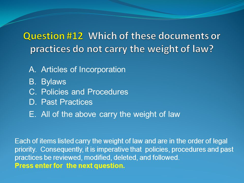 E.All of the above carry the weight of law Each of items listed carry the weight of law and are in the order of legal priority.