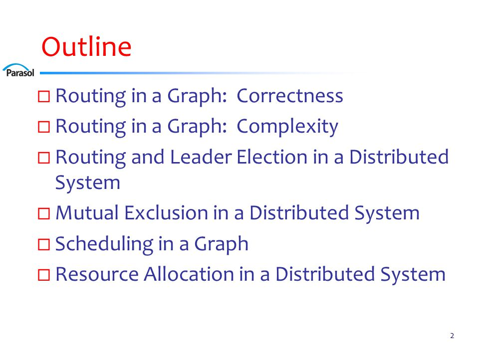 Outline  Routing in a Graph: Correctness  Routing in a Graph: Complexity  Routing and Leader Election in a Distributed System  Mutual Exclusion in