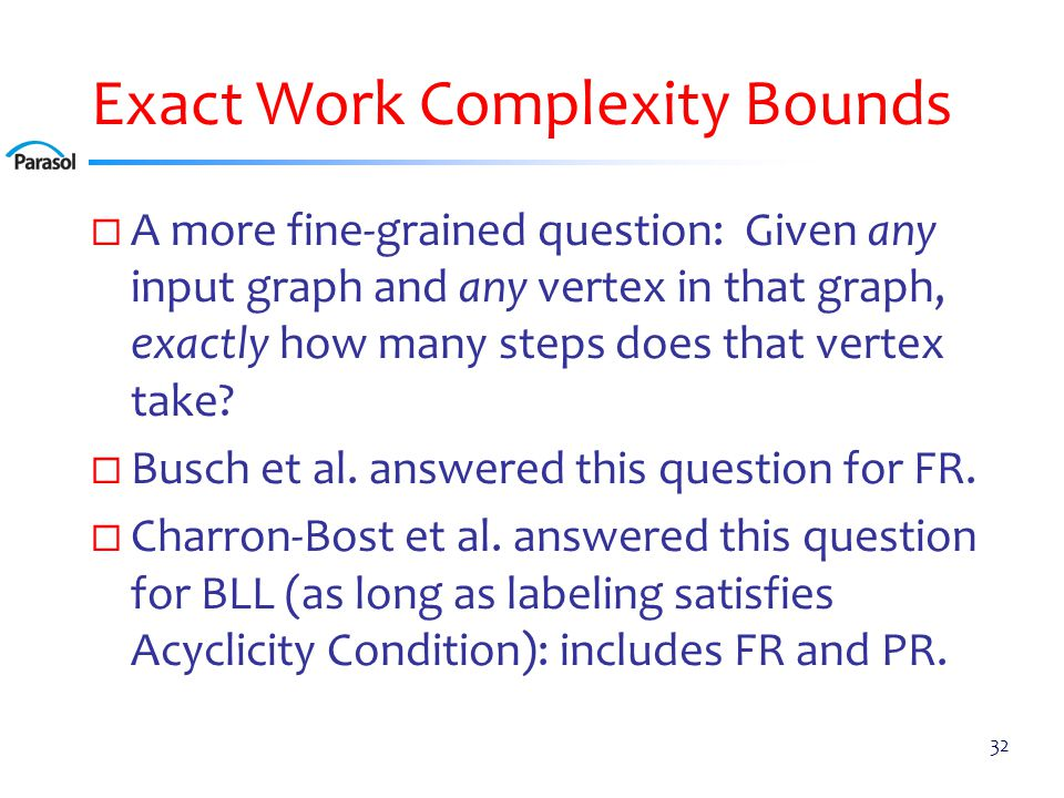 Exact Work Complexity Bounds  A more fine-grained question: Given any input graph and any vertex in that graph, exactly how many steps does that vertex take.