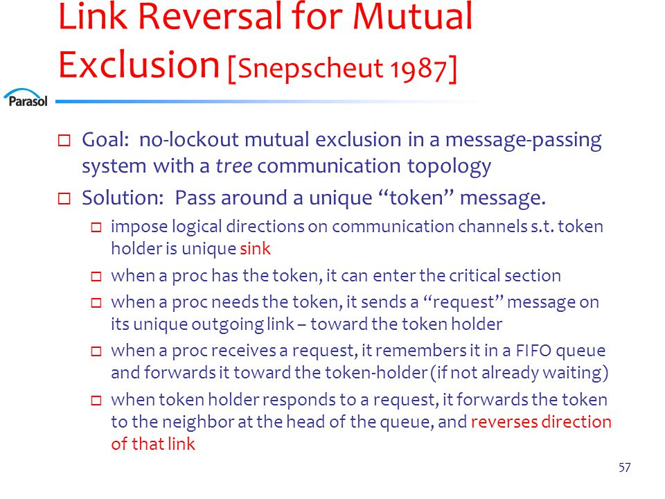 Link Reversal for Mutual Exclusion [Snepscheut 1987]  Goal: no-lockout mutual exclusion in a message-passing system with a tree communication topology  Solution: Pass around a unique token message.
