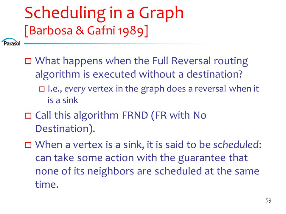 Scheduling in a Graph [Barbosa & Gafni 1989]  What happens when the Full Reversal routing algorithm is executed without a destination.