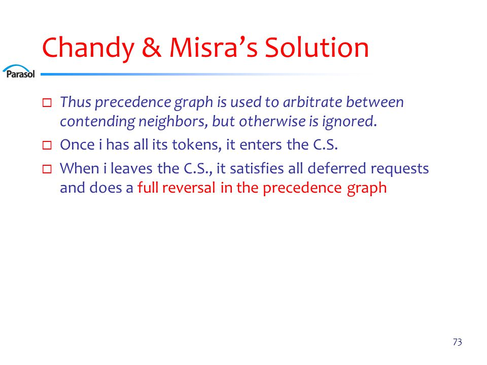 Chandy & Misra's Solution  Thus precedence graph is used to arbitrate between contending neighbors, but otherwise is ignored.