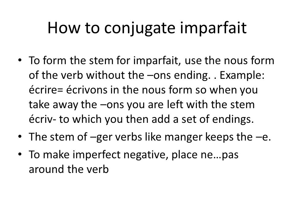 How to conjugate imparfait To form the stem for imparfait, use the nous form of the verb without the –ons ending..