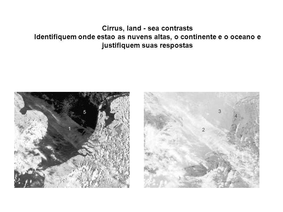 Cirrus, land - sea contrasts Identifiquem onde estao as nuvens altas, o continente e o oceano e justifiquem suas respostas