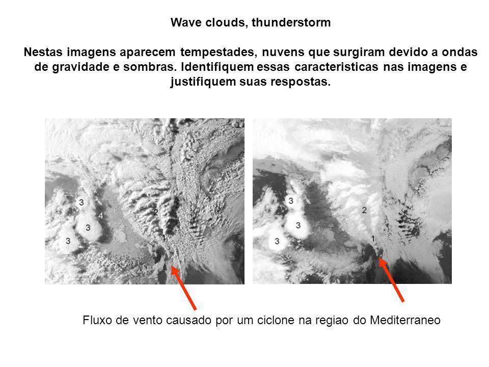 Wave clouds, thunderstorm Nestas imagens aparecem tempestades, nuvens que surgiram devido a ondas de gravidade e sombras.