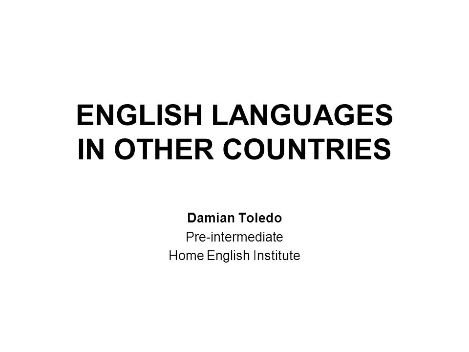 ENGLISH LANGUAGES IN OTHER COUNTRIES Damian Toledo Pre-intermediate Home English Institute