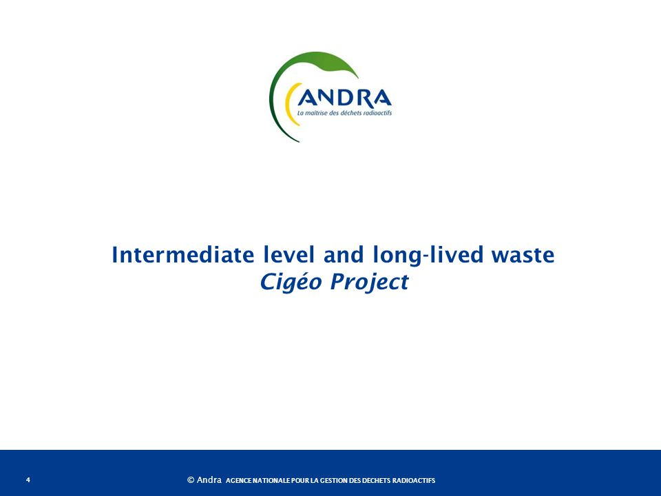 AGENCE NATIONALE POUR LA GESTION DES DÉCHETS RADIOACTIFS © Andra Intermediate level and long-lived waste Cigéo Project 4