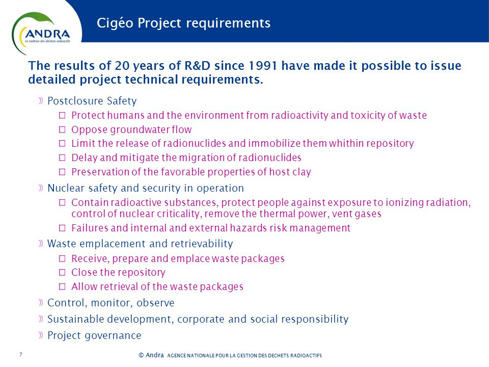 AGENCE NATIONALE POUR LA GESTION DES DÉCHETS RADIOACTIFS © Andra Cigéo Project requirements The results of 20 years of R&D since 1991 have made it pos