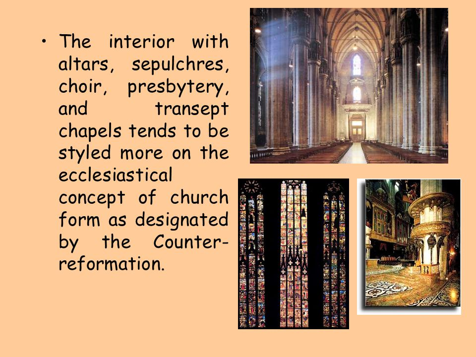 The interior with altars, sepulchres, choir, presbytery, and transept chapels tends to be styled more on the ecclesiastical concept of church form as