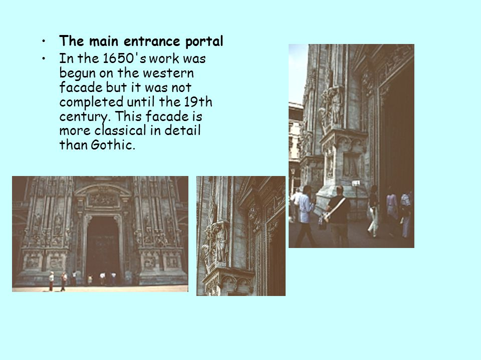 The main entrance portal In the 1650's work was begun on the western facade but it was not completed until the 19th century. This facade is more class