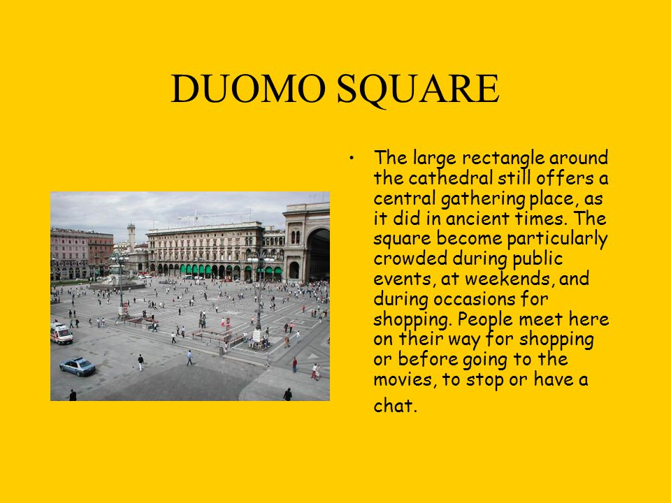 DUOMO SQUARE The large rectangle around the cathedral still offers a central gathering place, as it did in ancient times. The square become particular