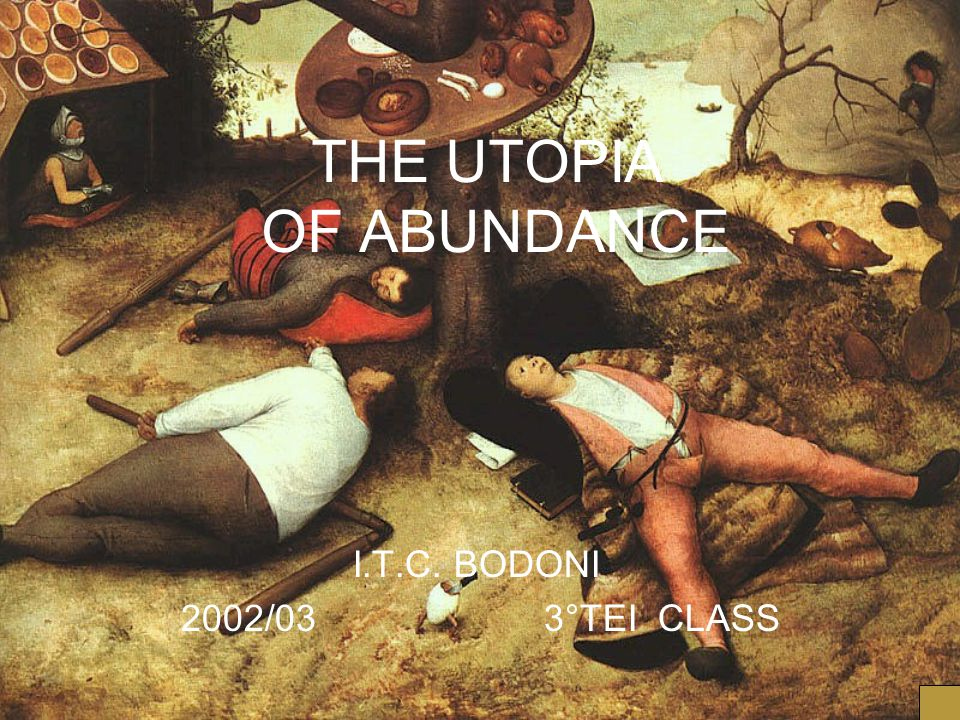 THE UTOPIA OF ABUNDANCE I.T.C. BODONI 2002/03 3°TEI CLASS