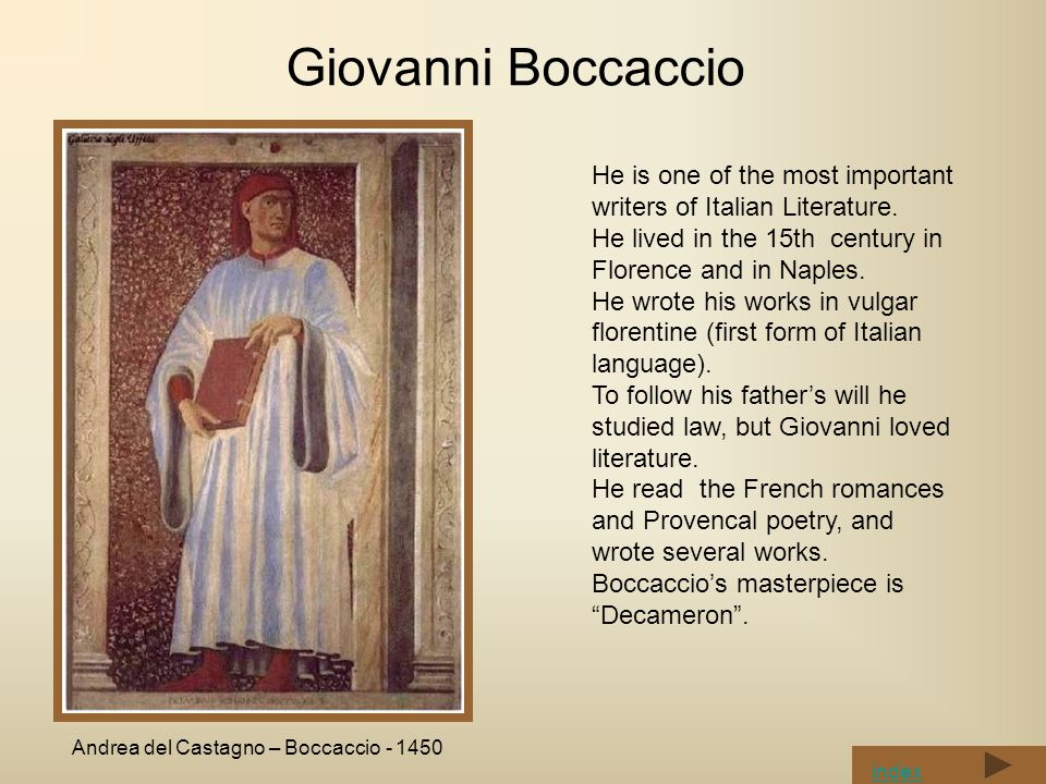Giovanni Boccaccio He is one of the most important writers of Italian Literature.