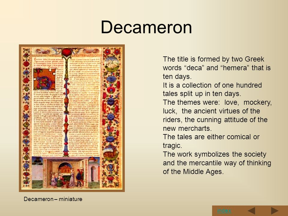 Decameron The title is formed by two Greek words deca and hemera that is ten days.
