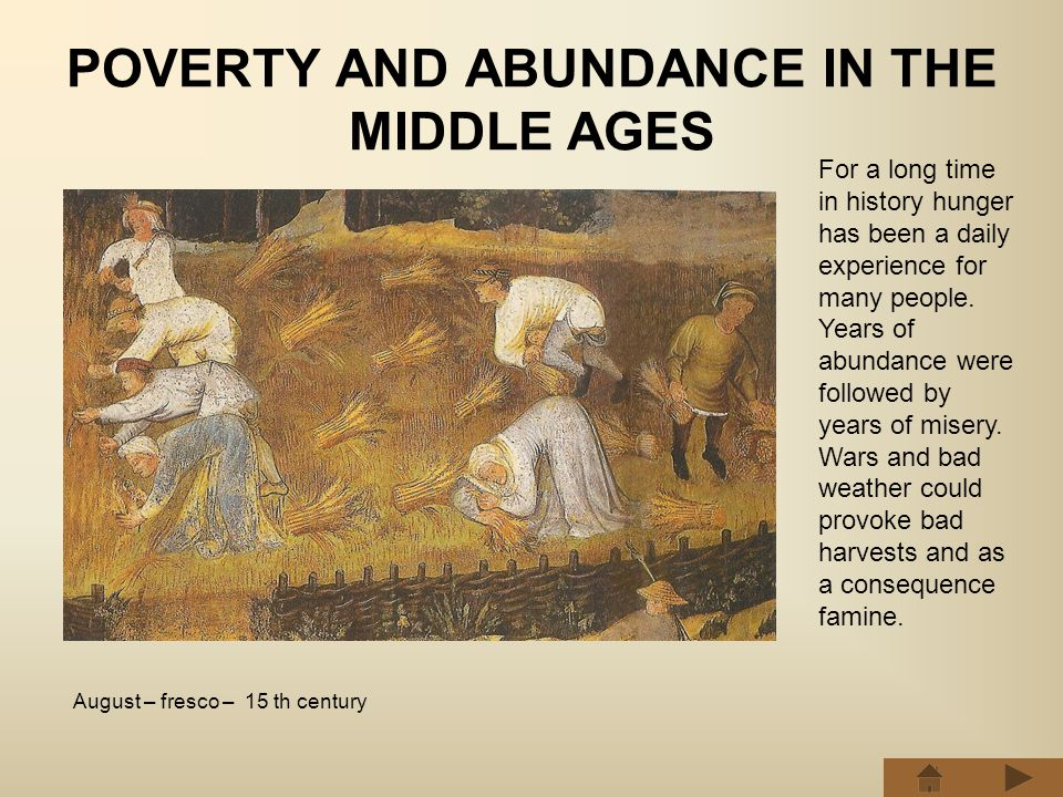 POVERTY AND ABUNDANCE IN THE MIDDLE AGES For a long time in history hunger has been a daily experience for many people.