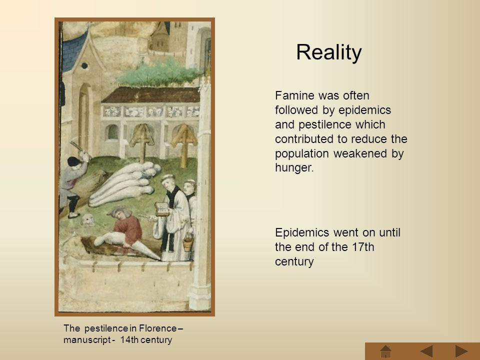 Famine was often followed by epidemics and pestilence which contributed to reduce the population weakened by hunger.