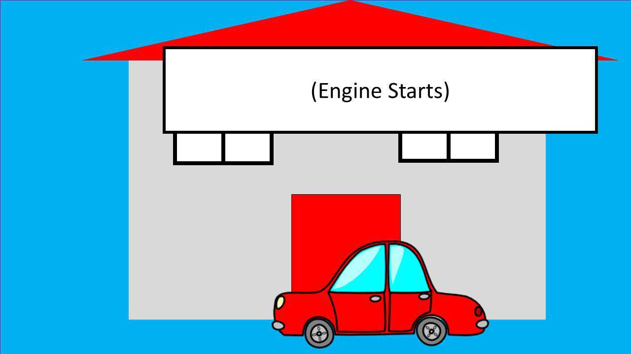 (Engine Starts)