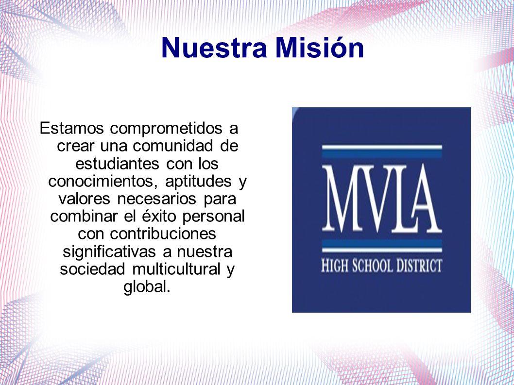 Nuestra Misión Estamos comprometidos a crear una comunidad de estudiantes con los conocimientos, aptitudes y valores necesarios para combinar el éxito personal con contribuciones significativas a nuestra sociedad multicultural y global.