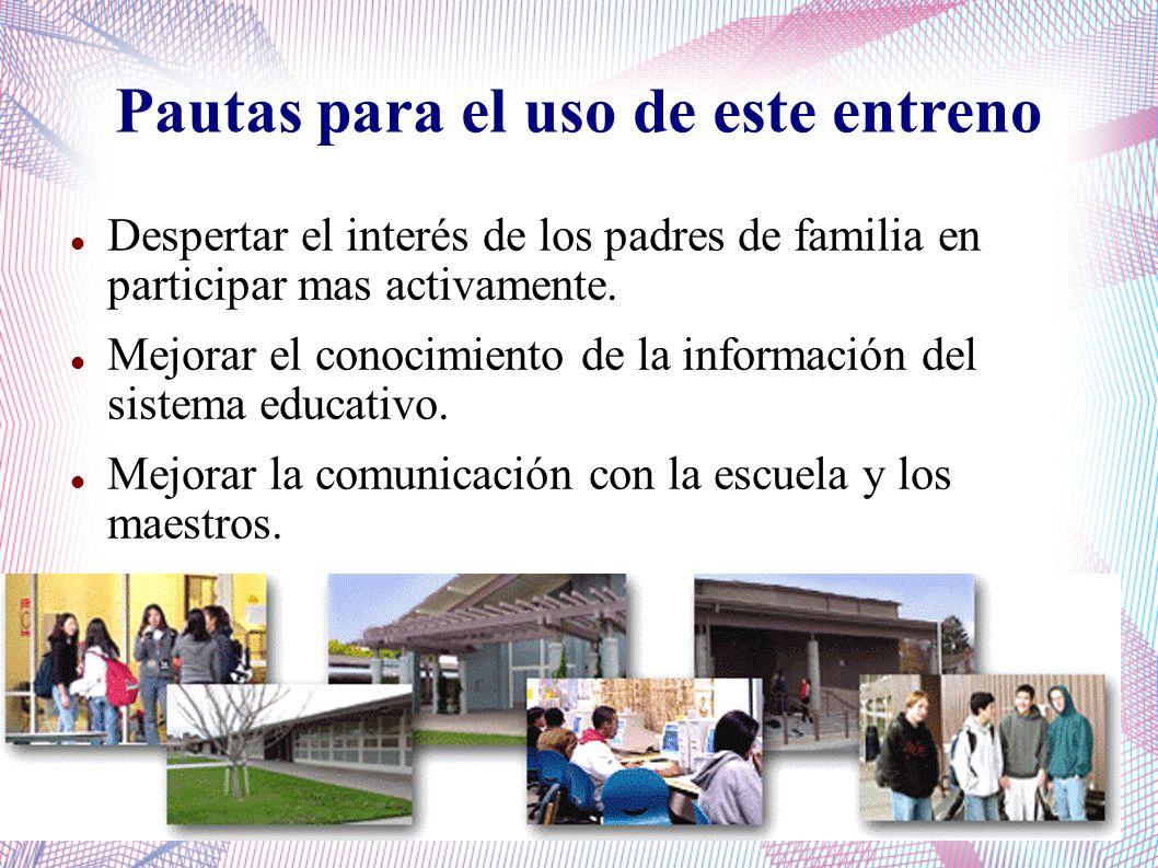 Pautas para el uso de este entreno Despertar el interés de los padres de familia en participar mas activamente.