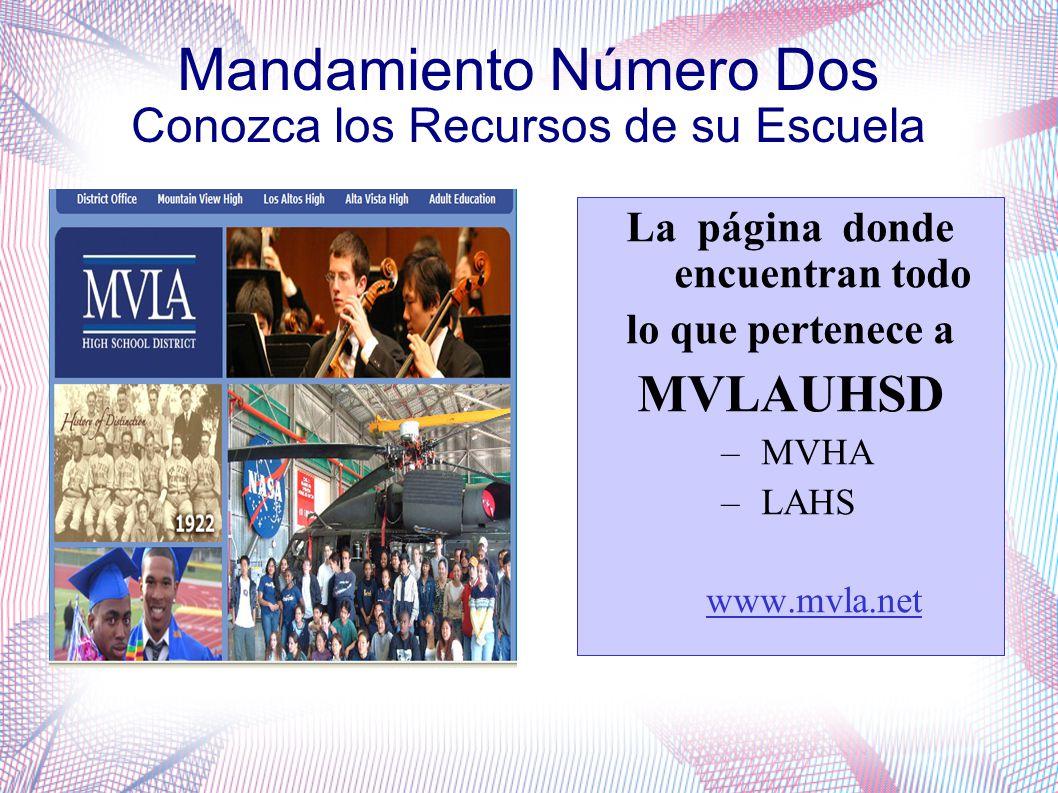 Mandamiento Número Dos Conozca los Recursos de su Escuela La página donde encuentran todo lo que pertenece a MVLAUHSD –MVHA –LAHS www.mvla.net