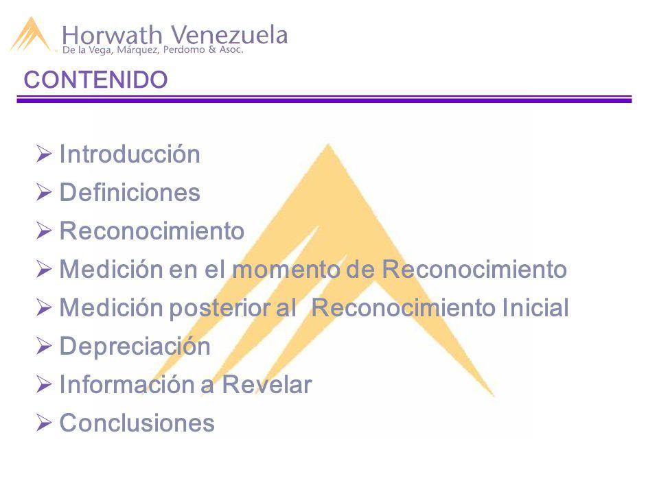  Introducción  Definiciones  Reconocimiento  Medición en el momento de Reconocimiento  Medición posterior al Reconocimiento Inicial  Depreciación  Información a Revelar  Conclusiones CONTENIDO