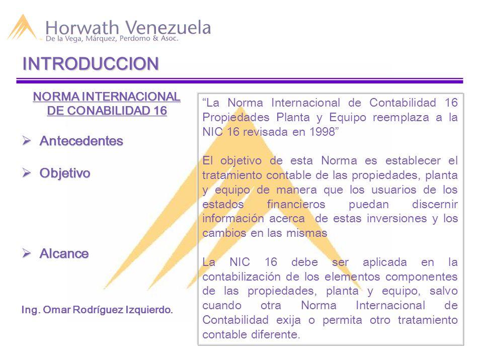 INTRODUCCION NORMA INTERNACIONAL DE CONABILIDAD 16  Antecedentes  Objetivo  Alcance Ing.