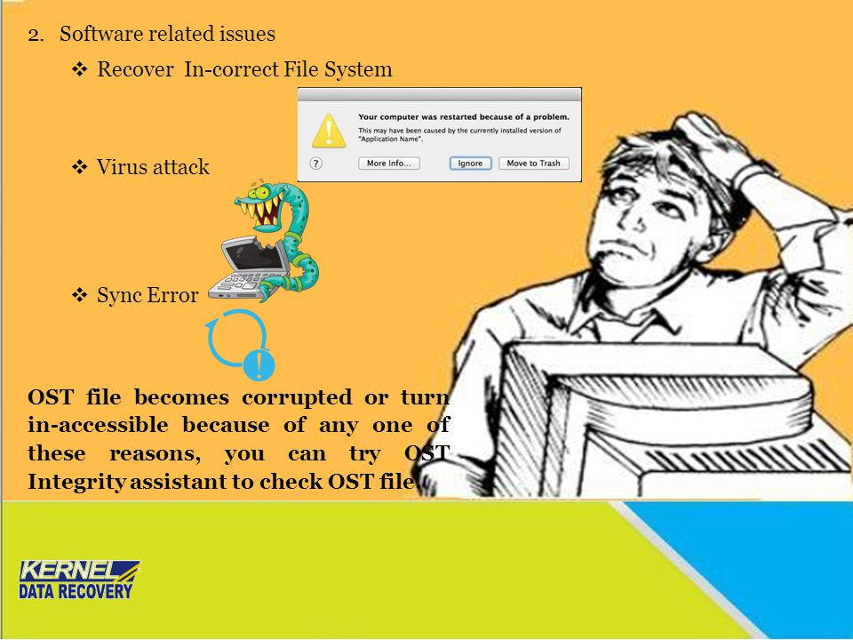 2.Software related issues  Recover In-correct File System  Virus attack  Sync Error OST file becomes corrupted or turn in-accessible because of any