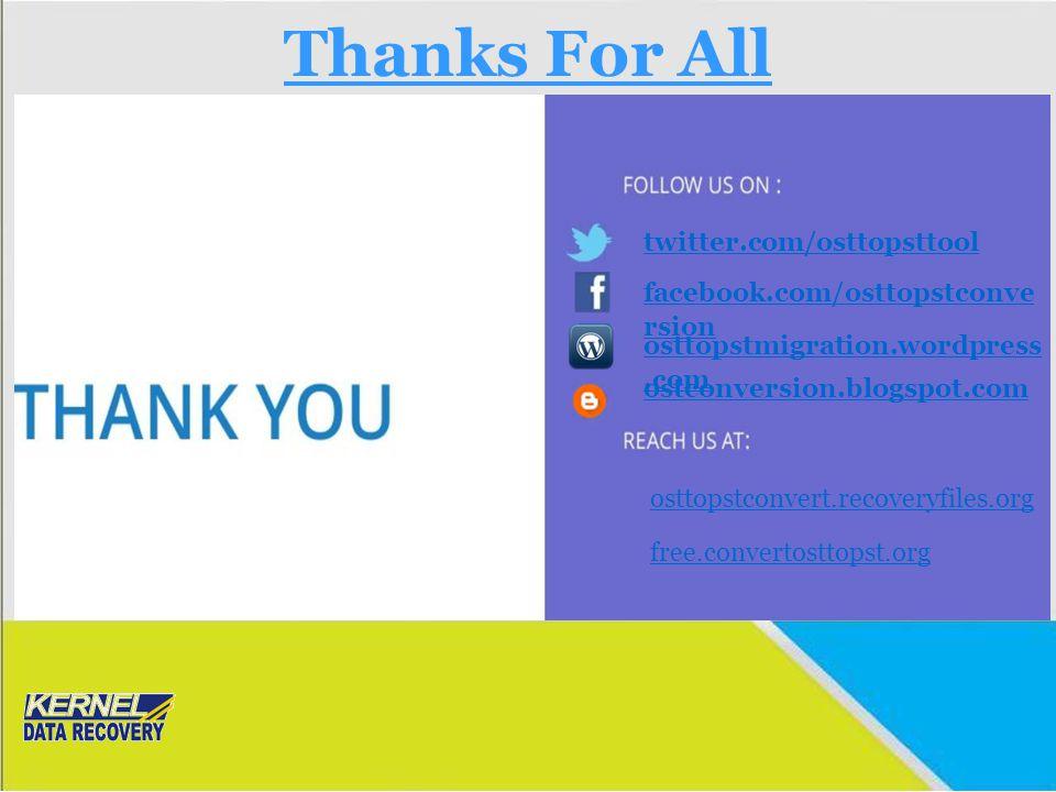 Thanks For All facebook.com/osttopstconve rsion ostconversion.blogspot.com osttopstmigration.wordpress.com twitter.com/osttopsttool osttopstconvert.re