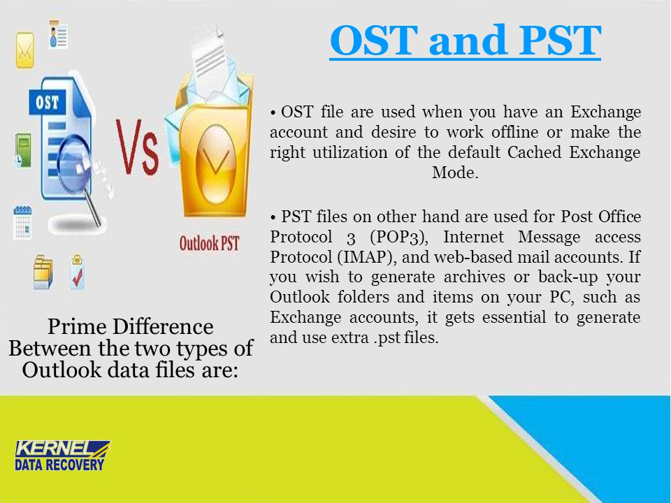OST and PST Prime Difference Between the two types of Outlook data files are: OST file are used when you have an Exchange account and desire to work o