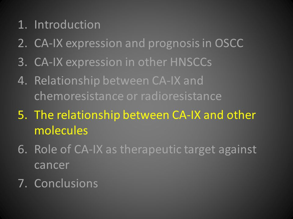 1.Introduction 2.CA-IX expression and prognosis in OSCC 3.CA-IX expression in other HNSCCs 4.Relationship between CA-IX and chemoresistance or radiore