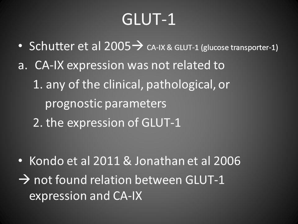 GLUT-1 Schutter et al 2005  CA-IX & GLUT-1 (glucose transporter-1) a.CA-IX expression was not related to 1. any of the clinical, pathological, or pro