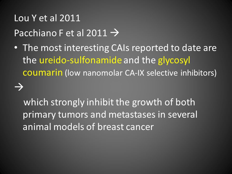 Lou Y et al 2011 Pacchiano F et al 2011  The most interesting CAIs reported to date are the ureido-sulfonamide and the glycosyl coumarin (low nanomol