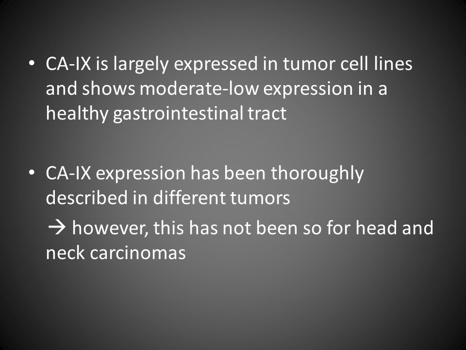 CA-IX is largely expressed in tumor cell lines and shows moderate-low expression in a healthy gastrointestinal tract CA-IX expression has been thoroug