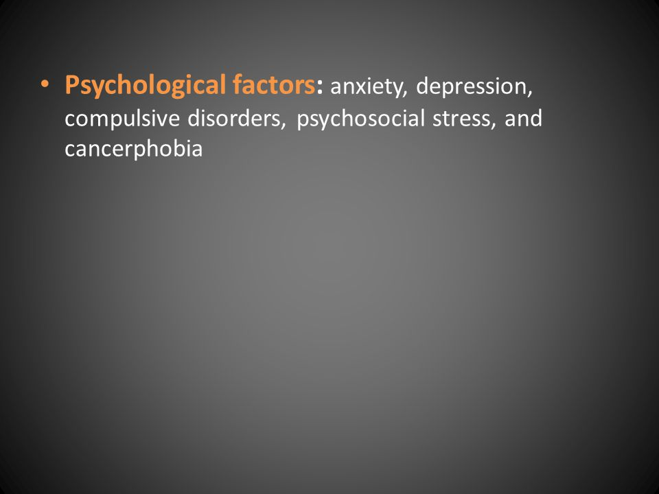 Psychological factors: anxiety, depression, compulsive disorders, psychosocial stress, and cancerphobia