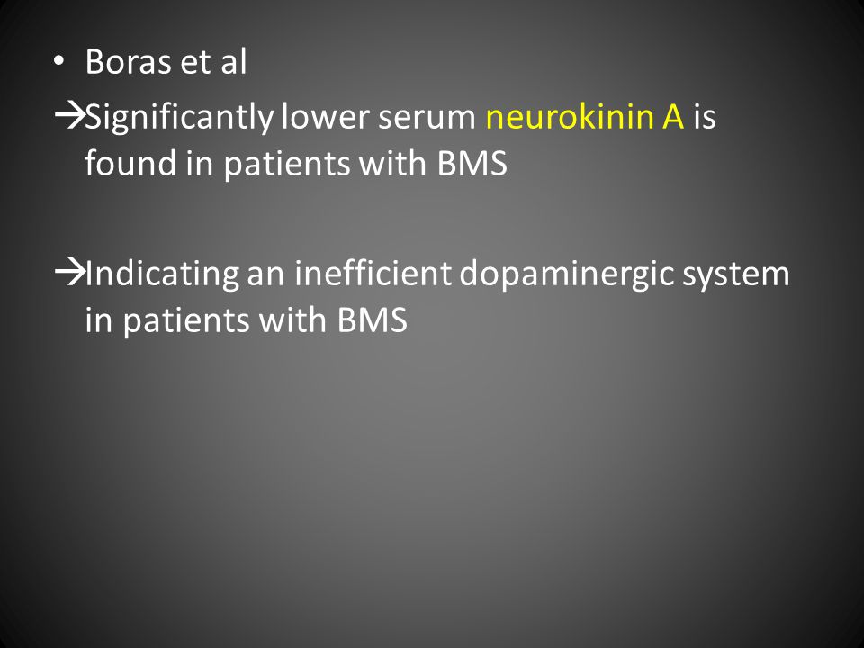 Boras et al  Significantly lower serum neurokinin A is found in patients with BMS  Indicating an inefficient dopaminergic system in patients with BMS