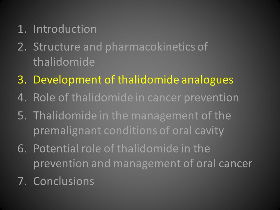 1.Introduction 2.Structure and pharmacokinetics of thalidomide 3.Development of thalidomide analogues 4.Role of thalidomide in cancer prevention 5.Thalidomide in the management of the premalignant conditions of oral cavity 6.Potential role of thalidomide in the prevention and management of oral cancer 7.Conclusions