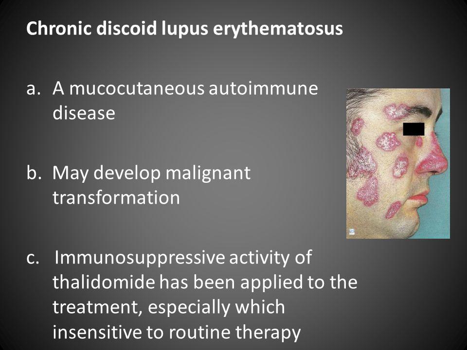 Chronic discoid lupus erythematosus a.A mucocutaneous autoimmune disease b.