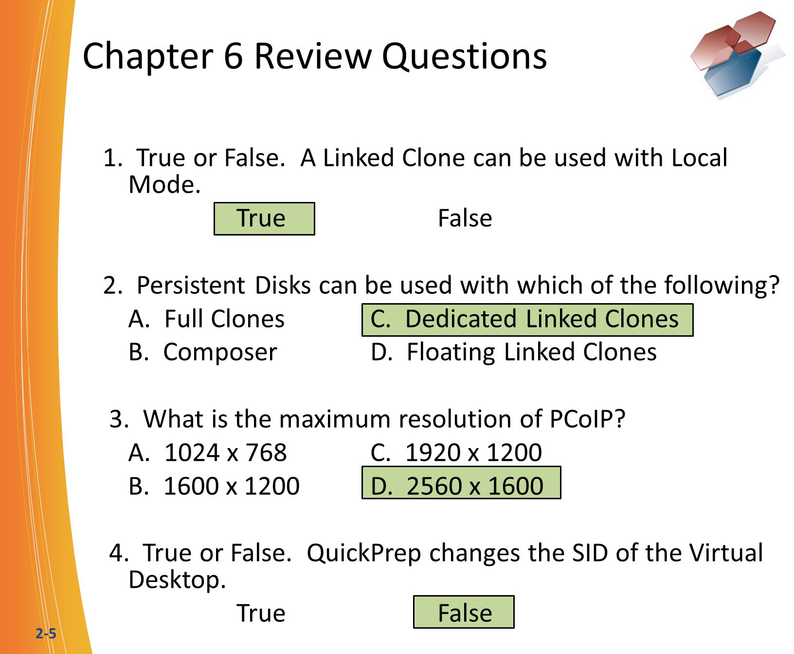 2-5 Chapter 6 Review Questions 1. True or False. A Linked Clone can be used with Local Mode.
